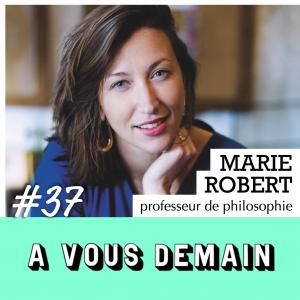 #37 | Marie Robert : la prof qui va (enfin ?) vous faire aimer la philo !